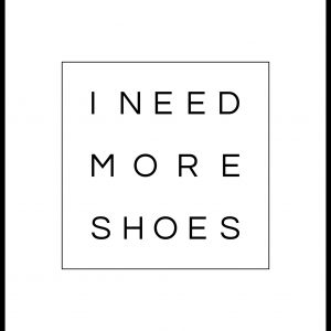 I need more shoes poster Plakat